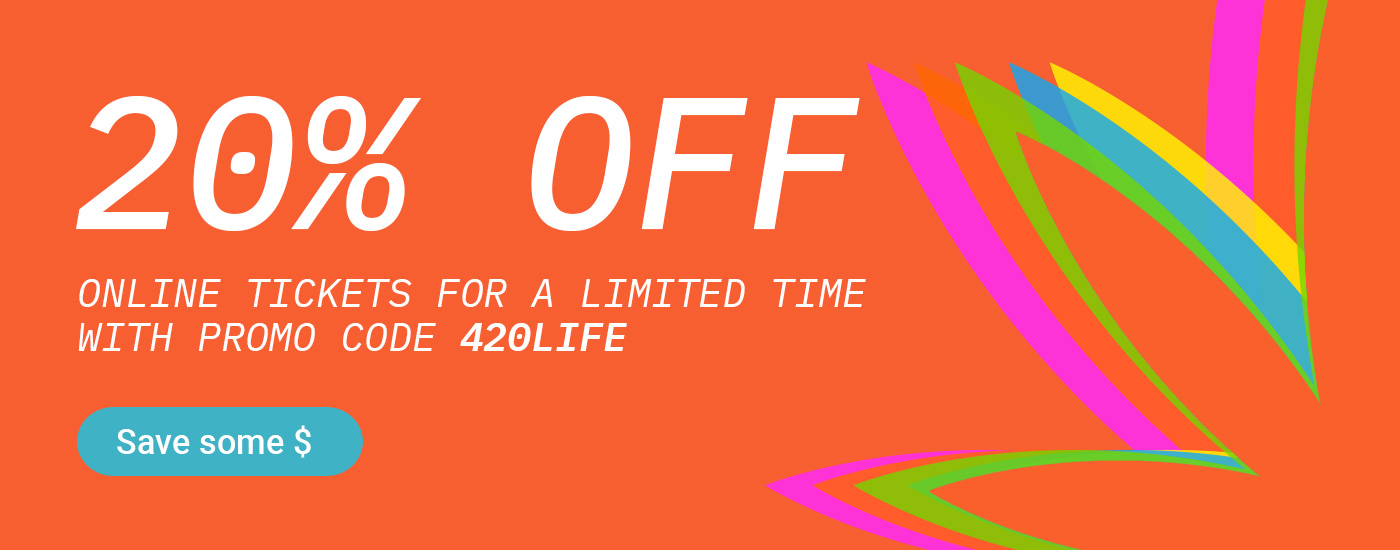 20% OFF online tickets for a limited time with promo code 420LIFE