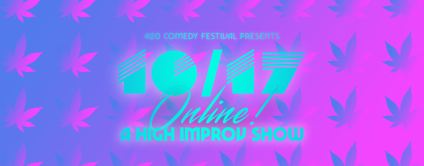 420 Comedy Festival Presents: 10/17 Online! A High Improv Show